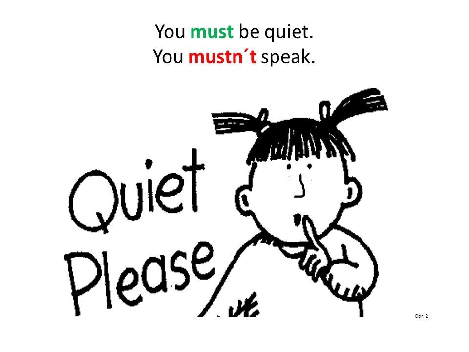 You must be quiet. You mustn´t speak. Obr. 2