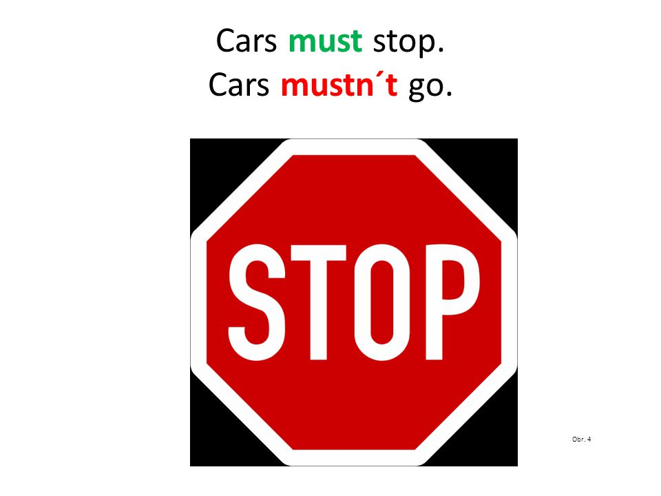 Cars must stop. Cars mustn´t go. Obr. 4