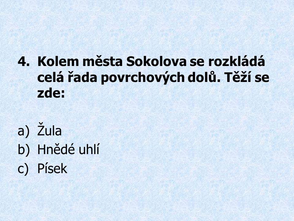 4.Kolem města Sokolova se rozkládá celá řada povrchových dolů.