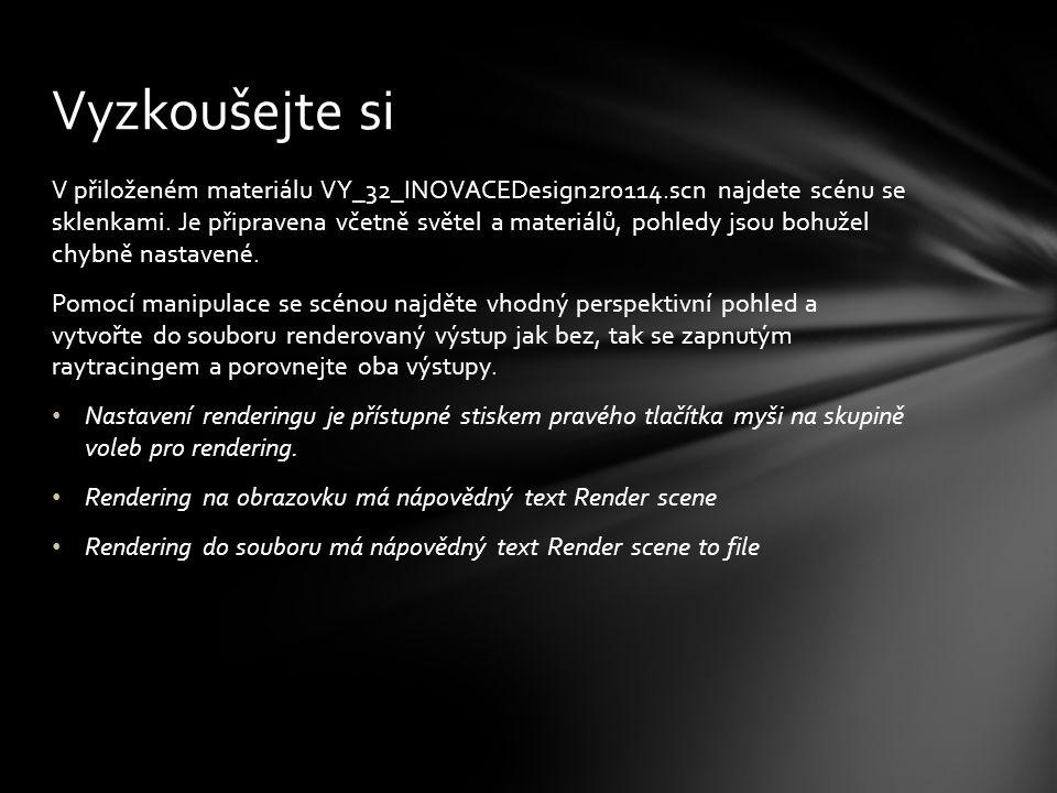 V přiloženém materiálu VY_32_INOVACEDesign2r0114.scn najdete scénu se sklenkami.