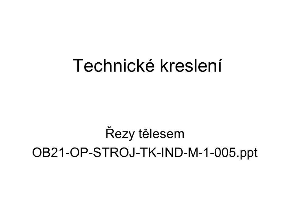 Technické kreslení Řezy tělesem OB21-OP-STROJ-TK-IND-M-1-005.ppt