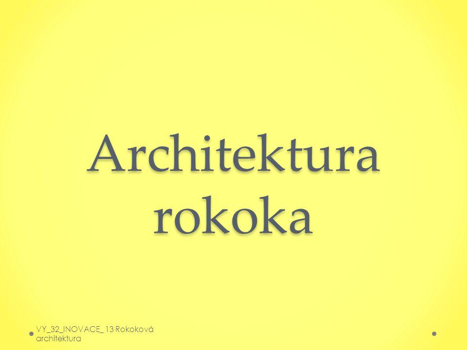Architektura rokoka VY_32_INOVACE_ 13 Rokoková architektura