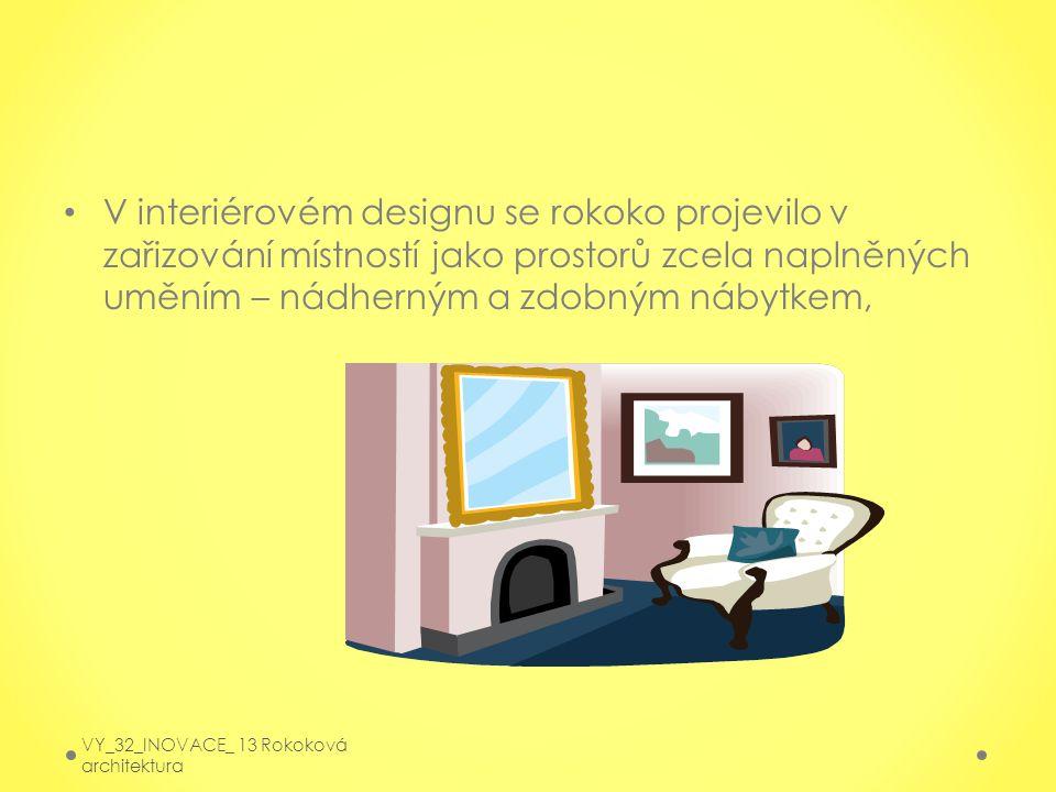 V interiérovém designu se rokoko projevilo v zařizování místností jako prostorů zcela naplněných uměním – nádherným a zdobným nábytkem, VY_32_INOVACE_ 13 Rokoková architektura