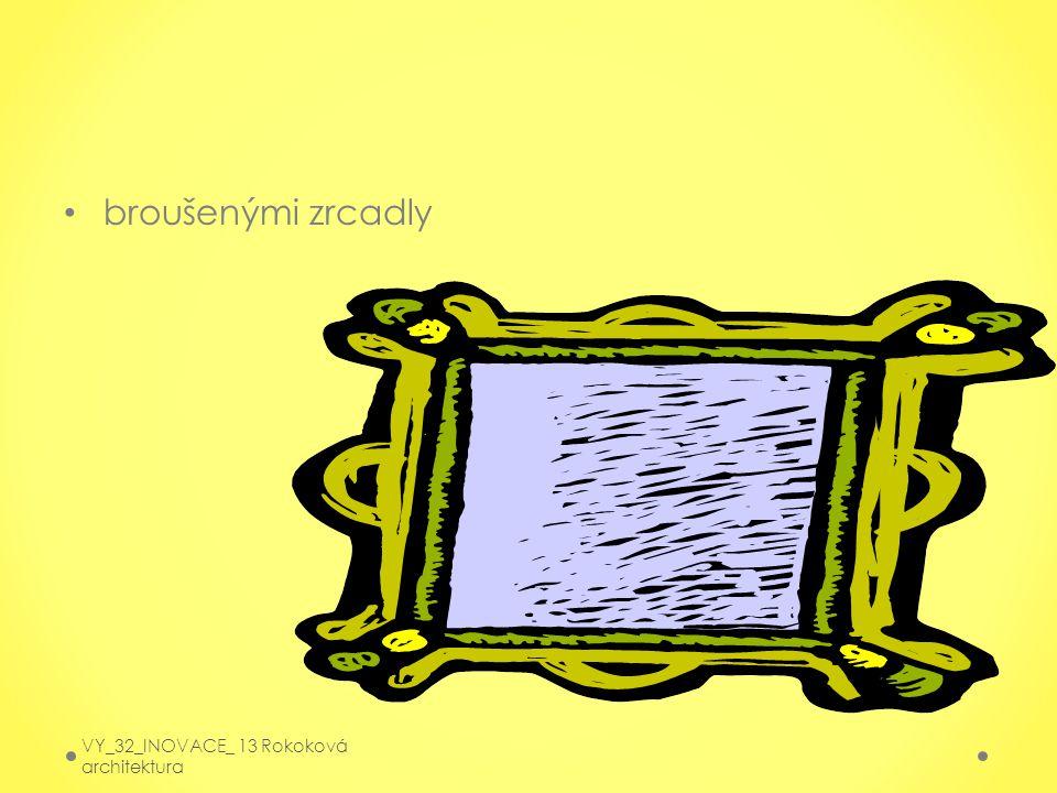 broušenými zrcadly VY_32_INOVACE_ 13 Rokoková architektura