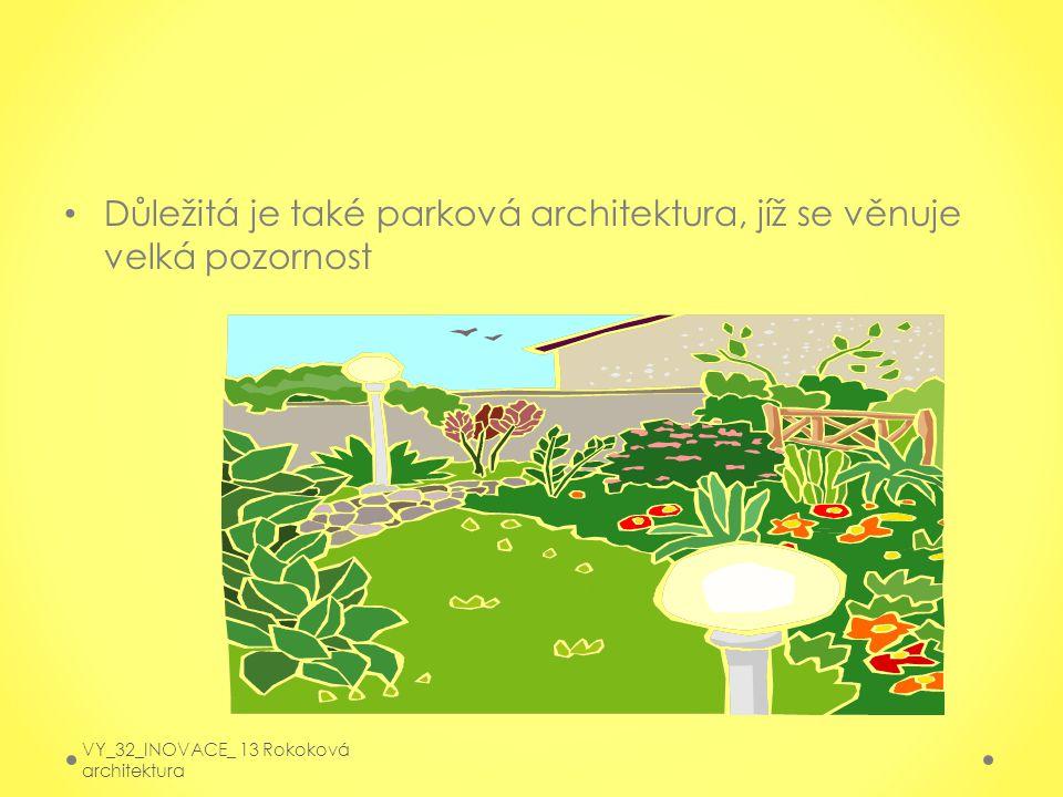 Důležitá je také parková architektura, jíž se věnuje velká pozornost VY_32_INOVACE_ 13 Rokoková architektura