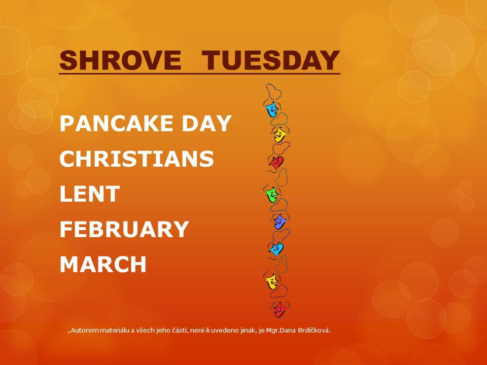 """SHROVE TUESDAY PANCAKE DAY CHRISTIANS LENT FEBRUARY MARCH """"Autorem materiálu a všech jeho částí, není-li uvedeno jinak, je Mgr.Dana Brdíčková."""