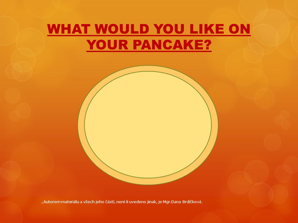 WHAT WOULD YOU LIKE ON YOUR PANCAKE.