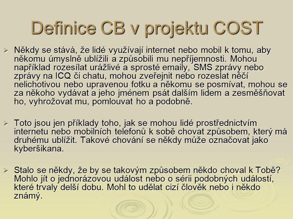 Definice CB v projektu COST  Někdy se stává, že lidé využívají internet nebo mobil k tomu, aby někomu úmyslně ublížili a způsobili mu nepříjemnosti.