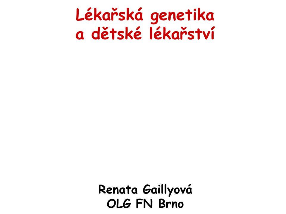 Lékařská genetika a dětské lékařství Renata Gaillyová OLG FN Brno