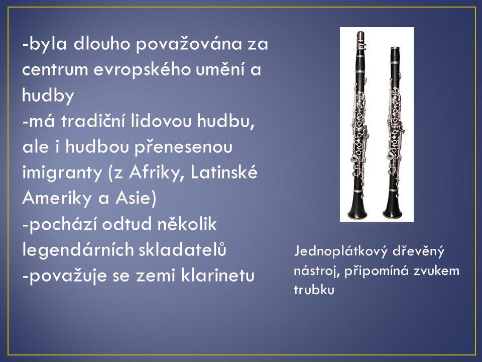 -byla dlouho považována za centrum evropského umění a hudby -má tradiční lidovou hudbu, ale i hudbou přenesenou imigranty (z Afriky, Latinské Ameriky
