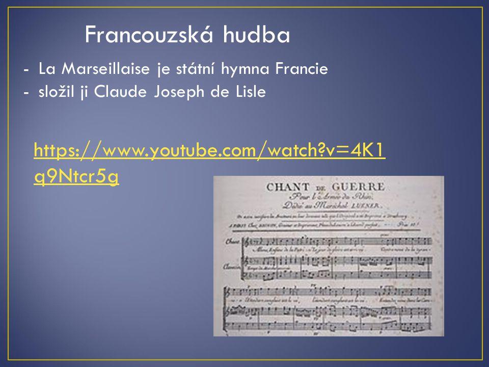 Francouzská hudba -La Marseillaise je státní hymna Francie -složil ji Claude Joseph de Lisle https://www.youtube.com/watch?v=4K1 q9Ntcr5g