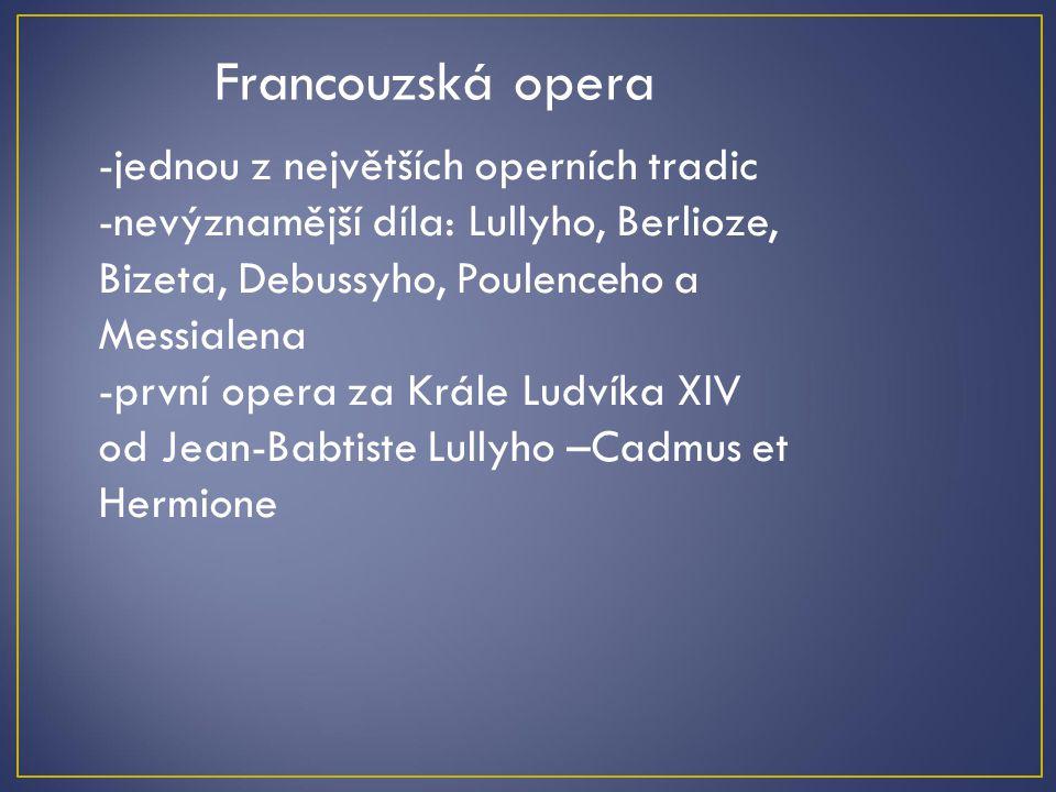 Francouzská opera -jednou z největších operních tradic -nevýznamější díla: Lullyho, Berlioze, Bizeta, Debussyho, Poulenceho a Messialena -první opera