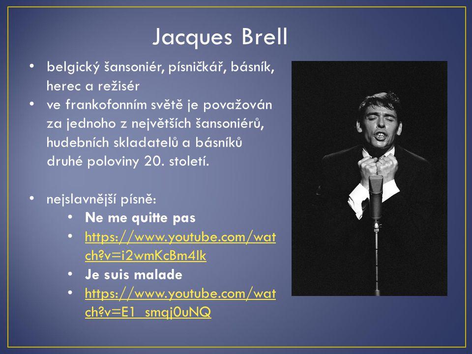 Jacques Brell belgický šansoniér, písničkář, básník, herec a režisér ve frankofonním světě je považován za jednoho z největších šansoniérů, hudebních