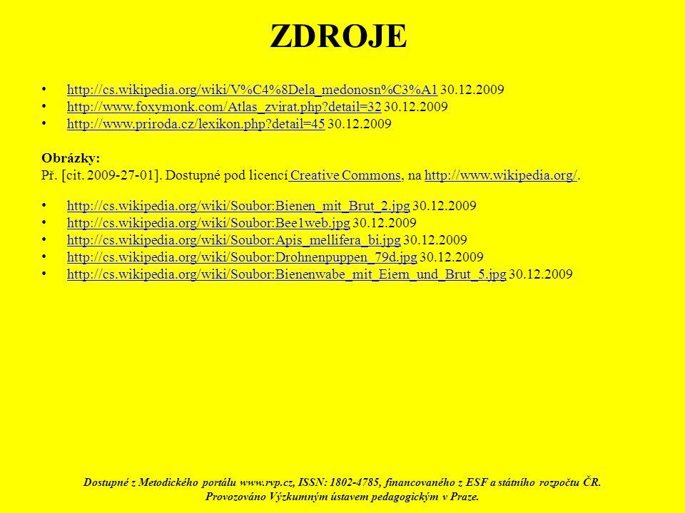 ZDROJE http://cs.wikipedia.org/wiki/V%C4%8Dela_medonosn%C3%A1 30.12.2009 http://cs.wikipedia.org/wiki/V%C4%8Dela_medonosn%C3%A1 http://www.foxymonk.co