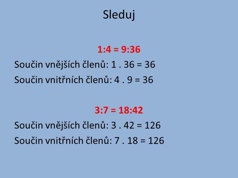 Sleduj 1:4 = 9:36 Součin vnějších členů: 1. 36 = 36 Součin vnitřních členů: 4.