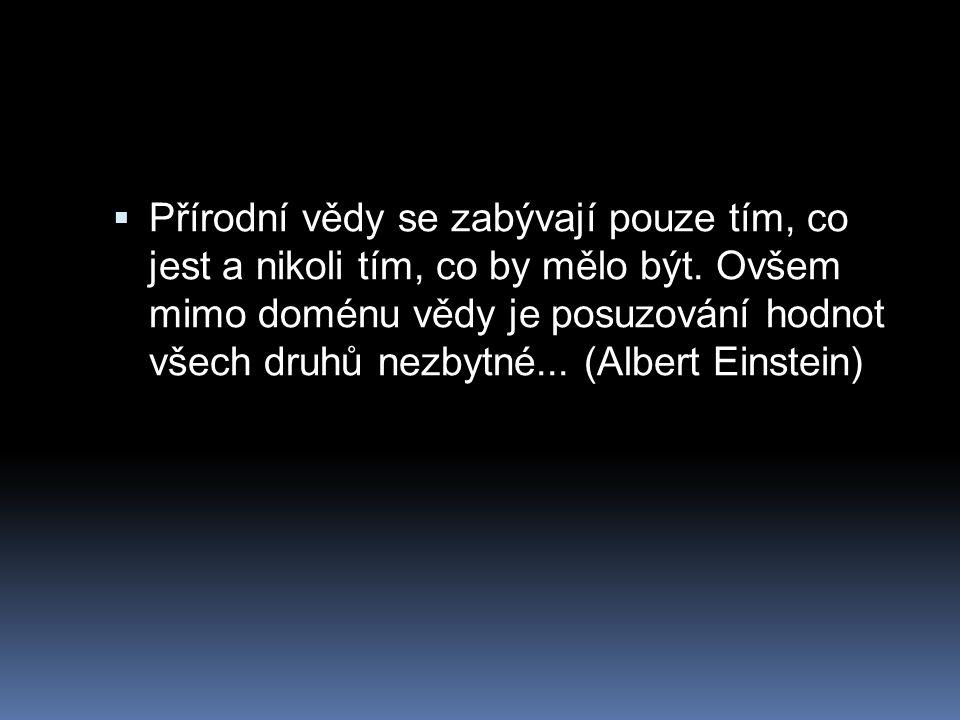Jest a mělo by být  neexistuje žádná cesta, kterou bychom se dostali od jest směrem k mělo by být , od faktů k hodnotám, z deskripce k preskripci, od přírodních věd k etice  Pokud by dobré jednání bylo jen otázkou správného poznání, daly by se omyly odstraňovat a dobrý život také naučit  Sokol, J., (2010) Etika a život.