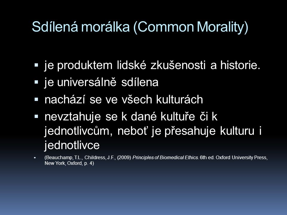 Sdílená morálka (Common Morality)  je produktem lidské zkušenosti a historie.  je universálně sdílena  nachází se ve všech kulturách  nevztahuje s