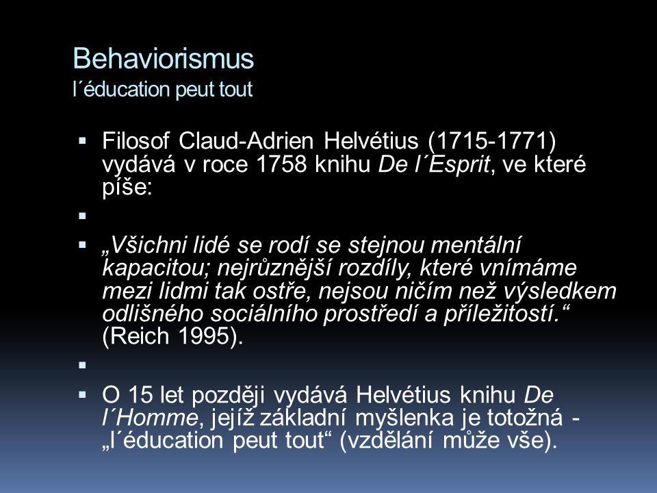 """Etika behaviorismus:  """"...dejte mi tucet zdravých dětí a možnost je vychovávat a zaručuji vám, že každého z nich, kterého náhodně vyberu, budu schopen vychovat do jakékoli profese chcete – doktora, právníka, umělce, obchodníka – a nebo, ano, žebráka či zloděje; to vše bez ohledu na jejich talenty, schopnosti, dovednosti či rasovy´ původ jejich předků. (Watson 1925)"""