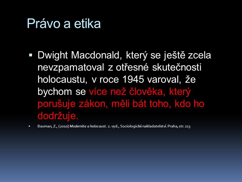 Právo a etika  Kdyby nebylo nějak oprávněné vidět v ukázněném chování naprosto se přizpůsobujícím mravním normám platným v dané době a na daném místě chování zločinné, nebyli by žádní váleční zločinci a neměli bychom právo soudit, odsoudit a popravit Eichmanna.