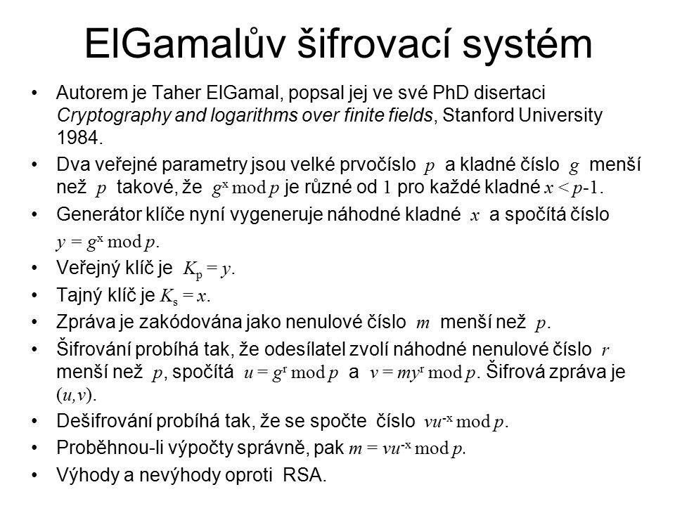 ElGamalův šifrovací systém Autorem je Taher ElGamal, popsal jej ve své PhD disertaci Cryptography and logarithms over finite fields, Stanford University 1984.