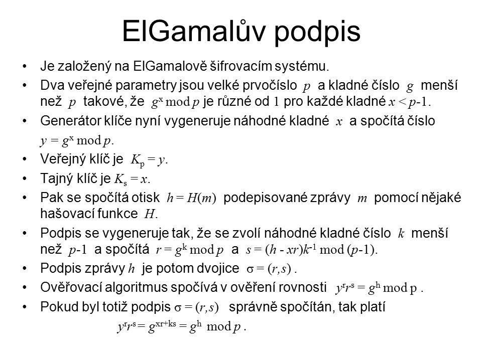 ElGamalův podpis Je založený na ElGamalově šifrovacím systému. Dva veřejné parametry jsou velké prvočíslo p a kladné číslo g menší než p takové, že g