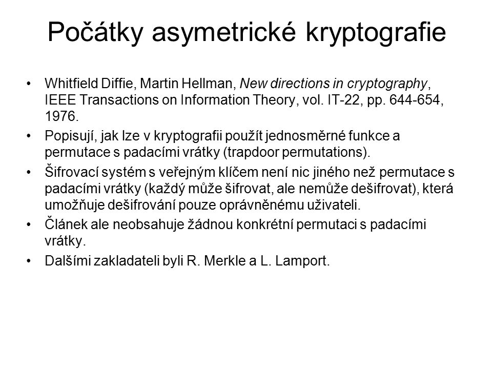 Počátky asymetrické kryptografie Whitfield Diffie, Martin Hellman, New directions in cryptography, IEEE Transactions on Information Theory, vol. IT-22