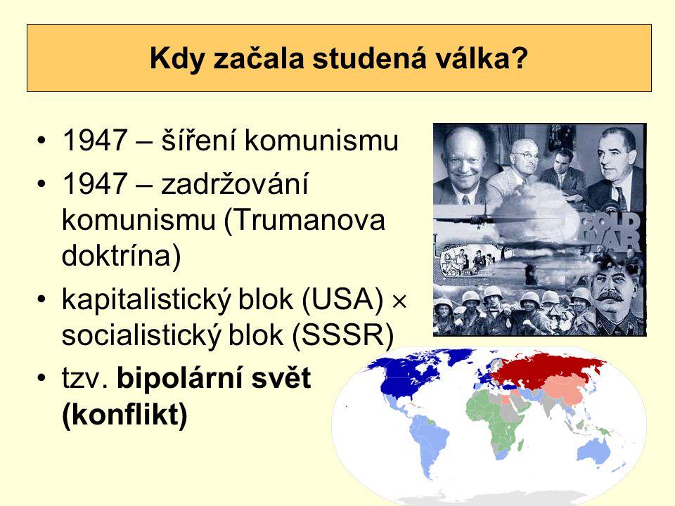 1947 – šíření komunismu 1947 – zadržování komunismu (Trumanova doktrína) kapitalistický blok (USA)  socialistický blok (SSSR) tzv.
