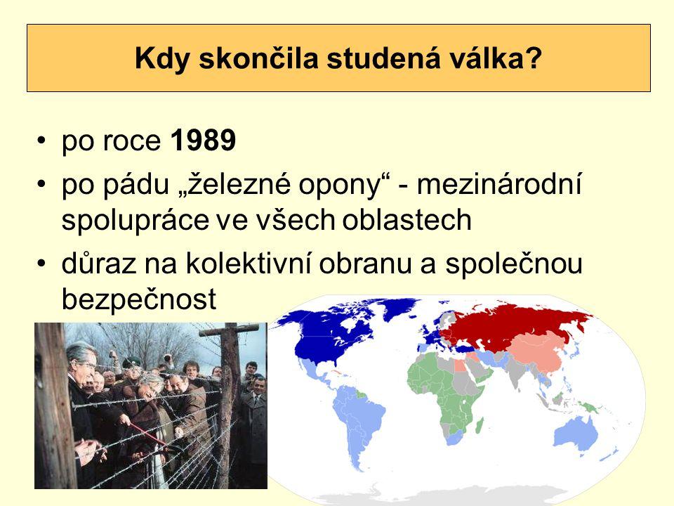 """po roce 1989 po pádu """"železné opony - mezinárodní spolupráce ve všech oblastech důraz na kolektivní obranu a společnou bezpečnost Kdy skončila studená válka"""