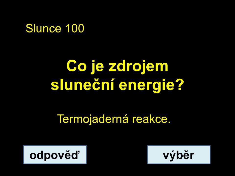 Slunce 100 Co je zdrojem sluneční energie? odpověďvýběr Termojaderná reakce.