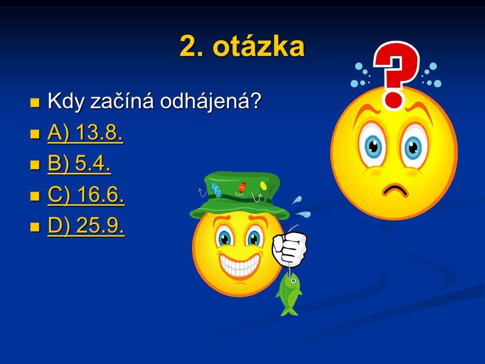 2. otázka Kdy začíná odhájená? Kdy začíná odhájená? A) 13.8. A) 13.8. A) 13.8. A) 13.8. B) 5.4. B) 5.4. B) 5.4. B) 5.4. C) 16.6. C) 16.6. C) 16.6. C)