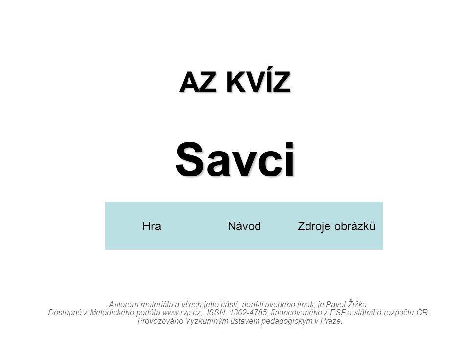 AZ KVÍZ Savci Autorem materiálu a všech jeho částí, není-li uvedeno jinak, je Pavel Žižka. Dostupné z Metodického portálu www.rvp.cz, ISSN: 1802-4785,
