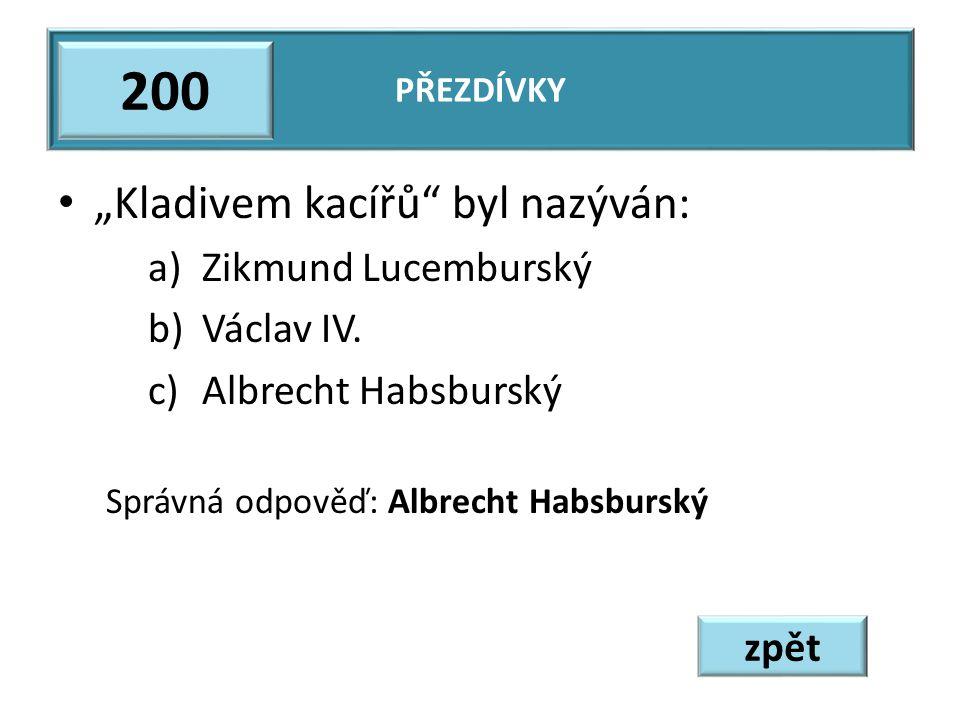 """""""Kladivem kacířů byl nazýván: a)Zikmund Lucemburský b)Václav IV."""