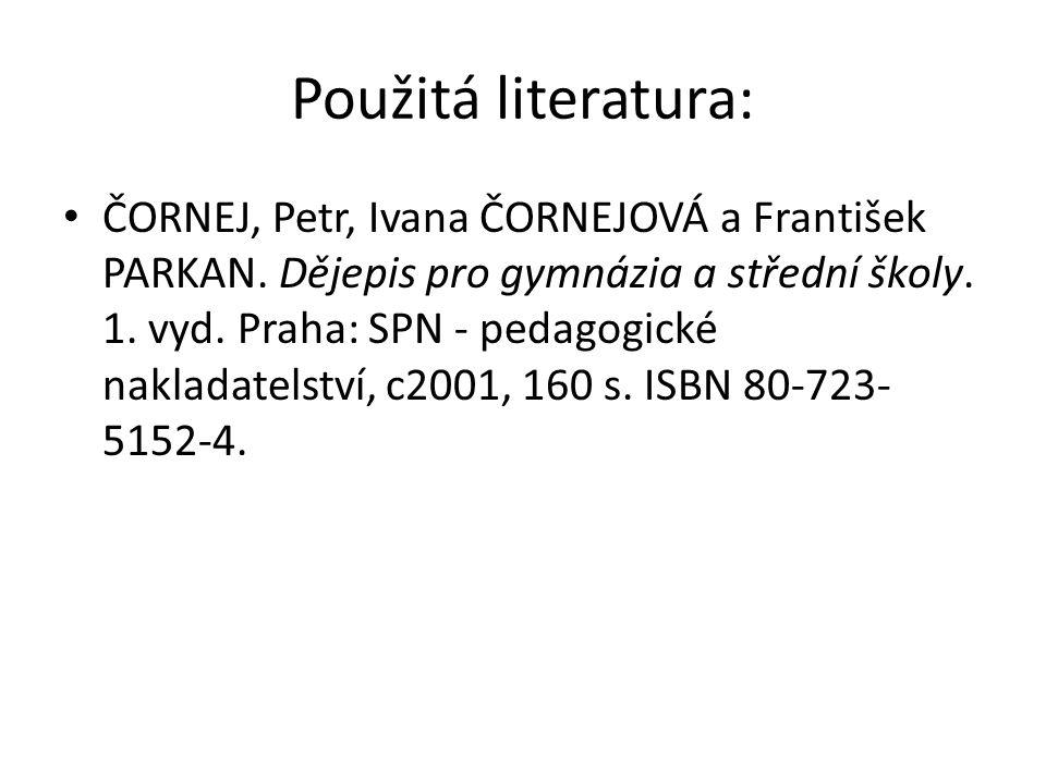 Použitá literatura: ČORNEJ, Petr, Ivana ČORNEJOVÁ a František PARKAN.