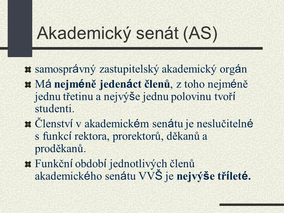 Akademický senát (AS) samospr á vný zastupitelský akademický org á n M á nejm é ně jeden á ct členů, z toho nejm é ně jednu třetinu a nejvý š e jednu polovinu tvoř í studenti.