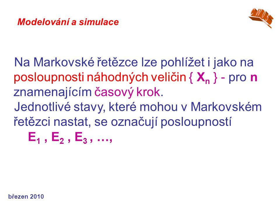 březen 2010 Na Markovské řetězce lze pohlížet i jako na posloupnosti náhodných veličin { X n } - pro n znamenajícím časový krok. Jednotlivé stavy, kte