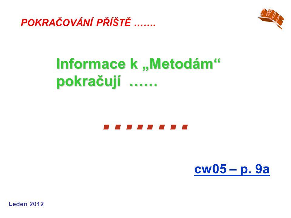 """…..… cw05 – p. 9a POKRAČOVÁNÍ PŘÍŠTĚ ……. Informace k """"Metodám"""" pokračují …… Leden 2012"""