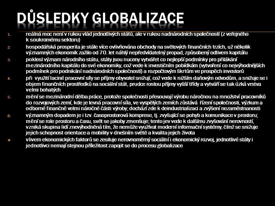 1. reálná moc není v rukou vlád jednotlivých států, ale v rukou nadnárodních společností (z veřejného k soukromému sektoru) 2. hospodářská prosperita