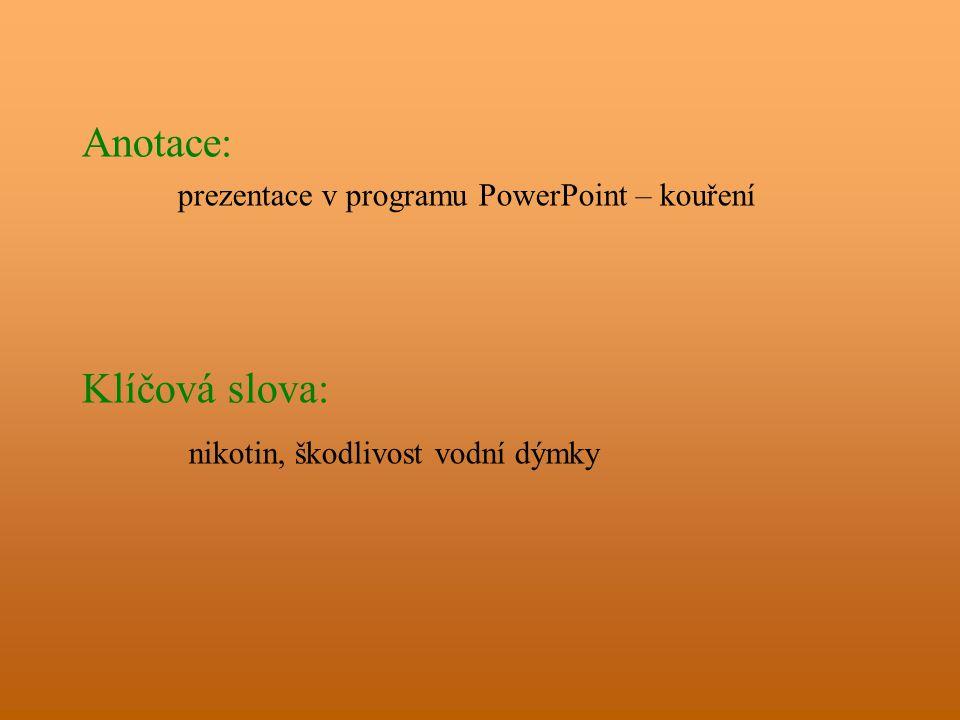Anotace: prezentace v programu PowerPoint – kouření Klíčová slova: nikotin, škodlivost vodní dýmky