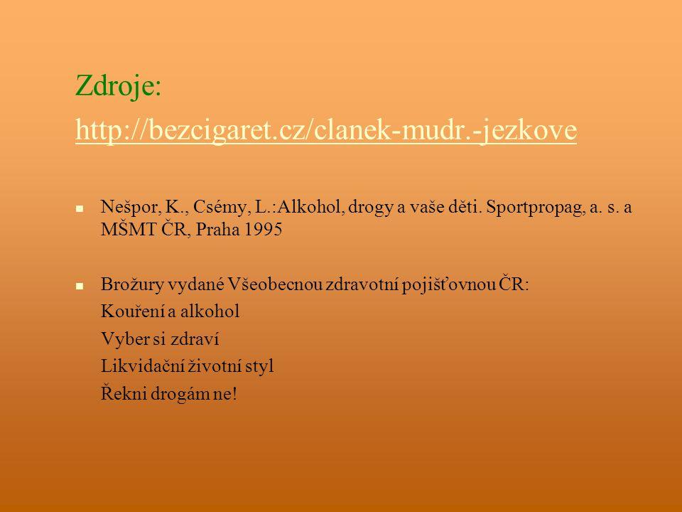 Zdroje: http://bezcigaret.cz/clanek-mudr.-jezkove Nešpor, K., Csémy, L.:Alkohol, drogy a vaše děti.