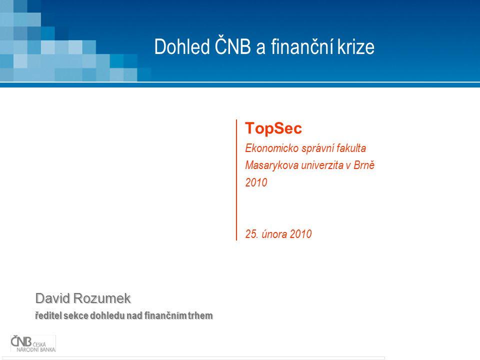 Dohled ČNB a finanční krize TopSec Ekonomicko správní fakulta Masarykova univerzita v Brně 2010 25.