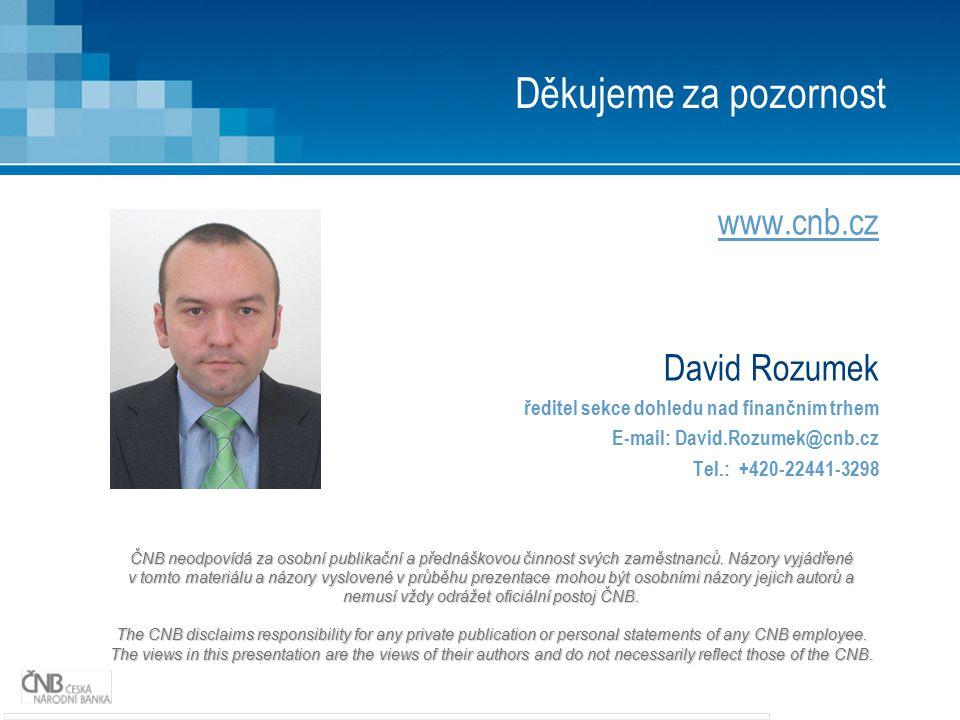 Děkujeme za pozornost www.cnb.cz David Rozumek ředitel sekce dohledu nad finančním trhem E-mail: David.Rozumek@cnb.cz Tel.: +420-22441-3298 ČNB neodpo