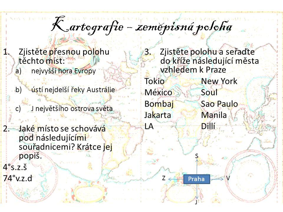 Kartografie – zemepisná poloha 1.Zjistěte přesnou polohu těchto míst: a)nejvyšší hora Evropy b)ústí nejdelší řeky Austrálie c)J největšího ostrova svě