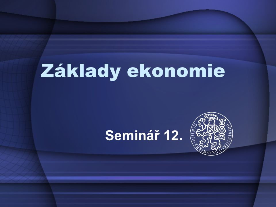 Základy ekonomie Seminář 12.