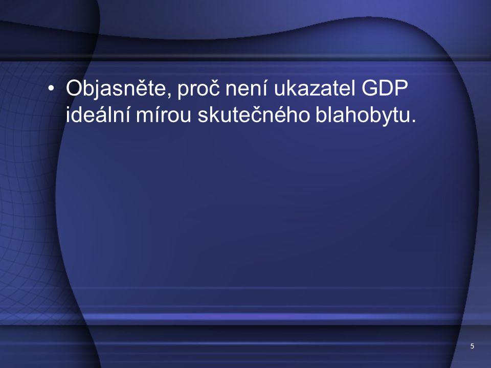 5 Objasněte, proč není ukazatel GDP ideální mírou skutečného blahobytu.