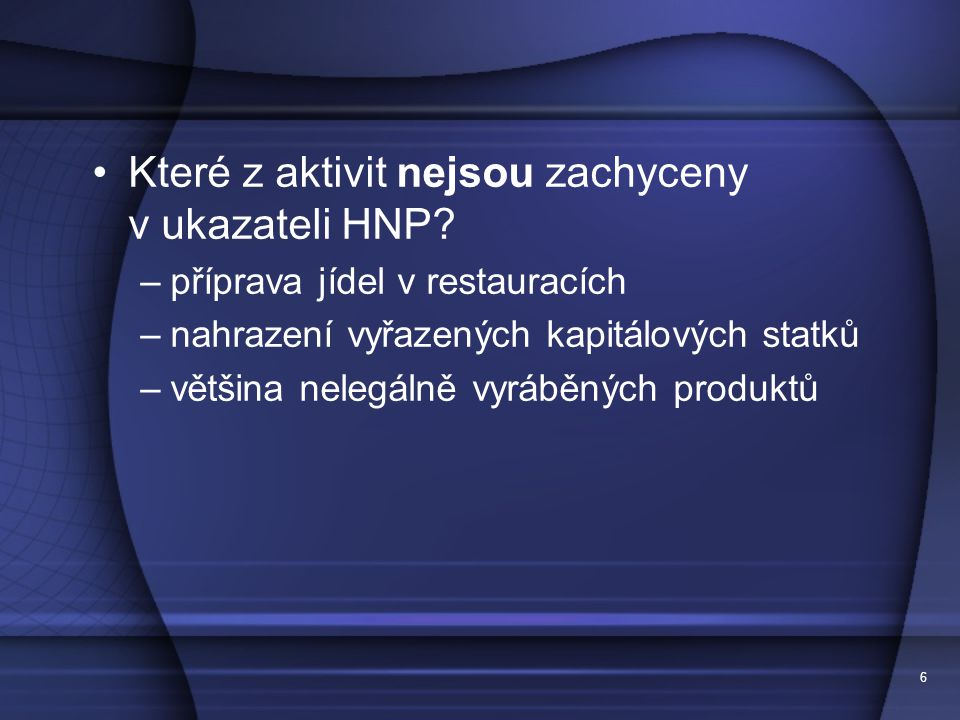6 Které z aktivit nejsou zachyceny v ukazateli HNP.