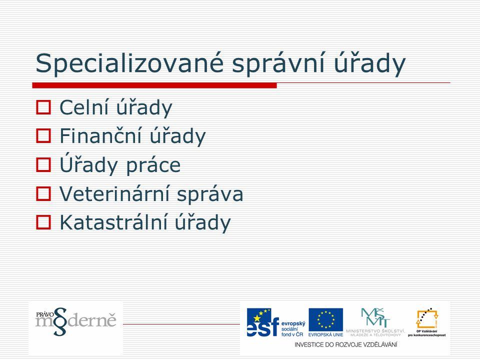 Specializované správní úřady  Celní úřady  Finanční úřady  Úřady práce  Veterinární správa  Katastrální úřady
