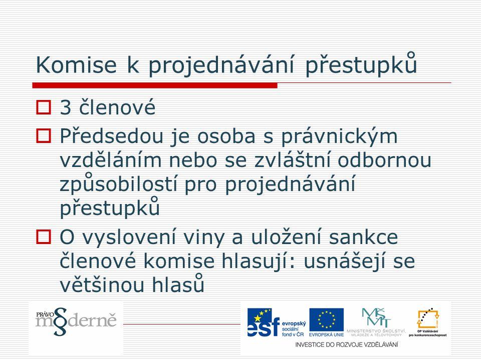 Komise k projednávání přestupků  3 členové  Předsedou je osoba s právnickým vzděláním nebo se zvláštní odbornou způsobilostí pro projednávání přestu