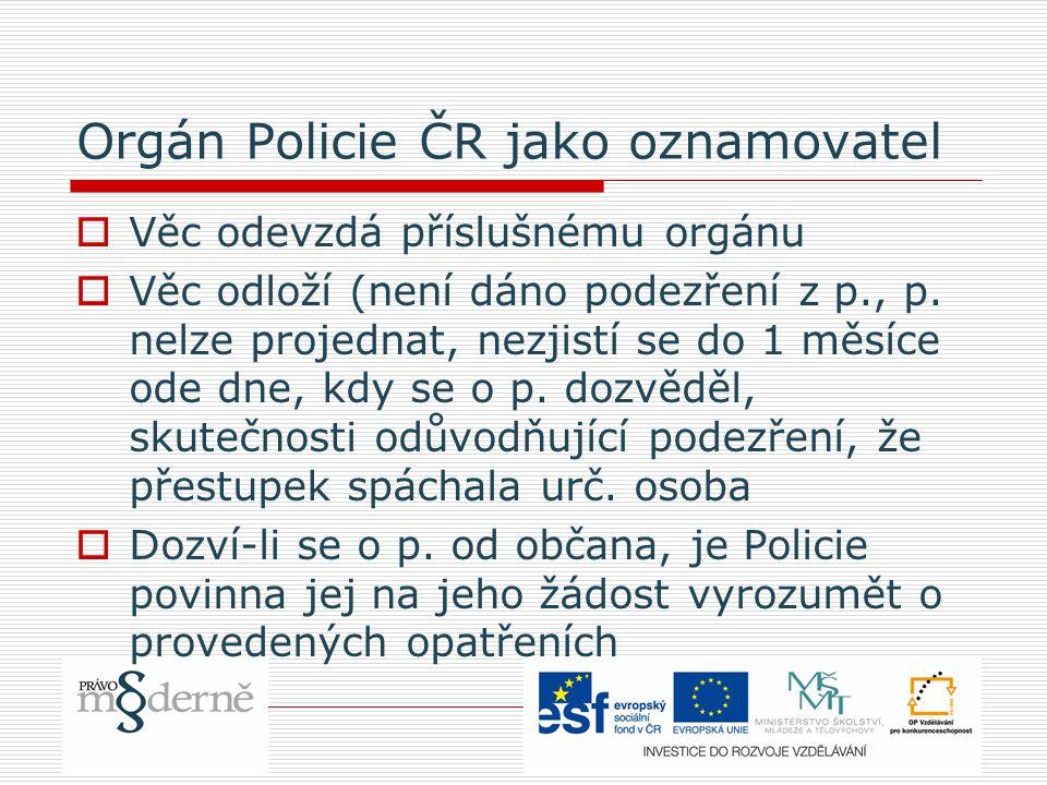Orgán Policie ČR jako oznamovatel  Věc odevzdá příslušnému orgánu  Věc odloží (není dáno podezření z p., p. nelze projednat, nezjistí se do 1 měsíce
