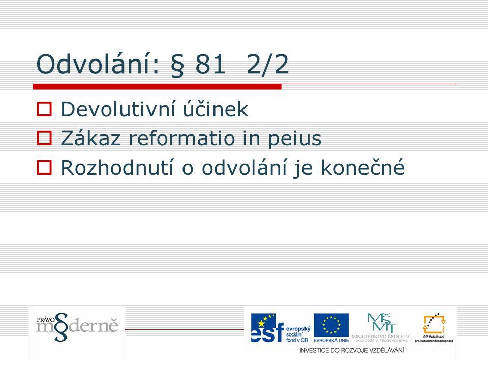 Odvolání: § 81 2/2  Devolutivní účinek  Zákaz reformatio in peius  Rozhodnutí o odvolání je konečné