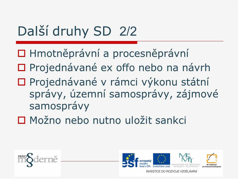 Další druhy SD 2/2  Hmotněprávní a procesněprávní  Projednávané ex offo nebo na návrh  Projednávané v rámci výkonu státní správy, územní samosprávy, zájmové samosprávy  Možno nebo nutno uložit sankci